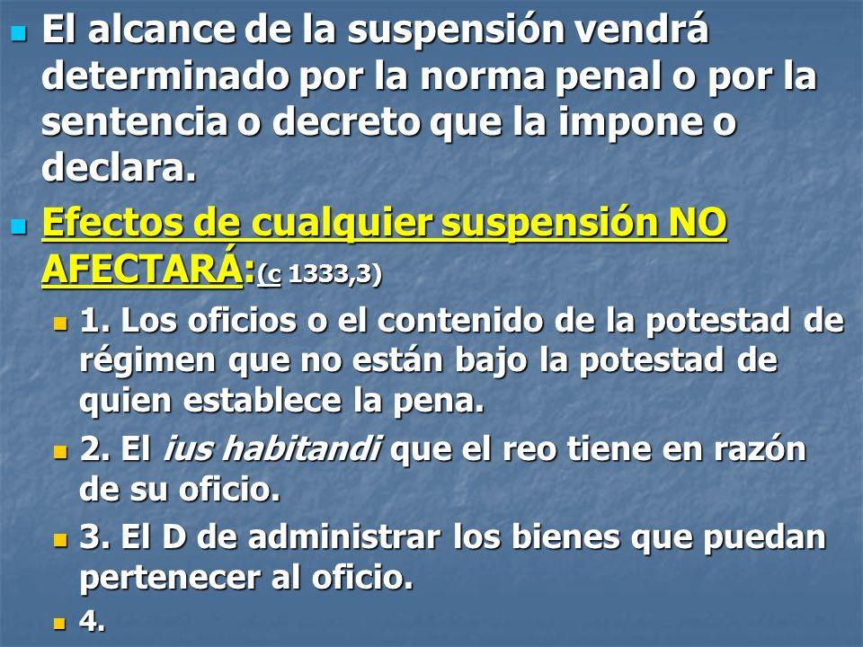 El alcance de la suspensión vendrá determinado por la norma penal o por la sentencia o decreto que la impone o declara. El alcance de la suspensión ve