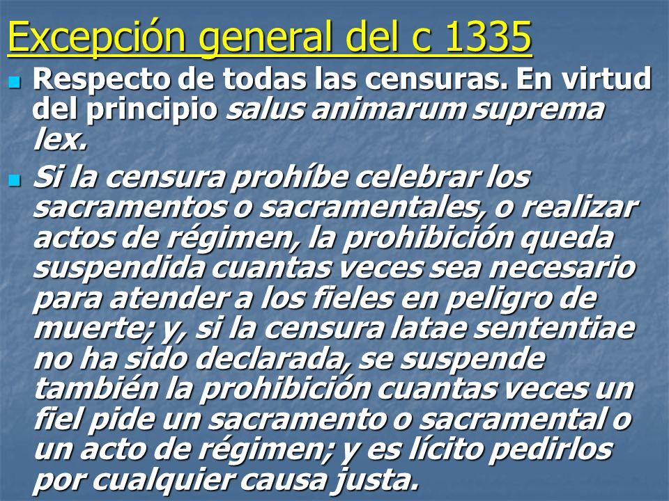 Excepción general del c 1335 Respecto de todas las censuras. En virtud del principio salus animarum suprema lex. Respecto de todas las censuras. En vi
