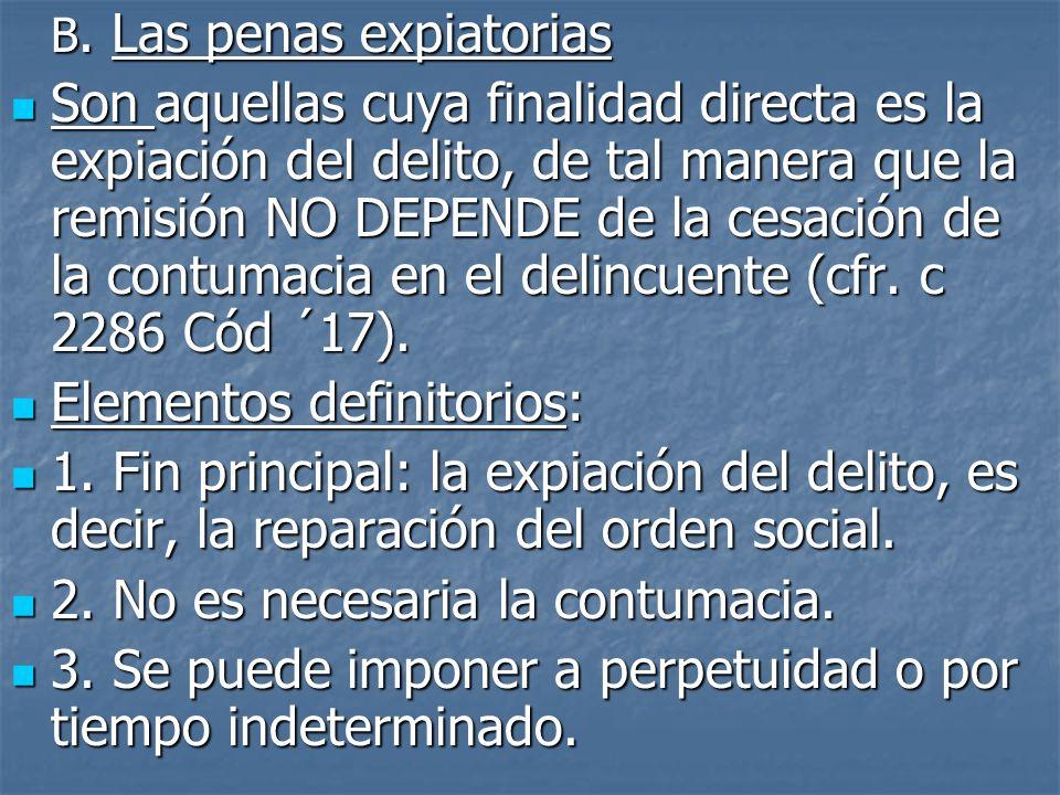 B. Las penas expiatorias Son aquellas cuya finalidad directa es la expiación del delito, de tal manera que la remisión NO DEPENDE de la cesación de la