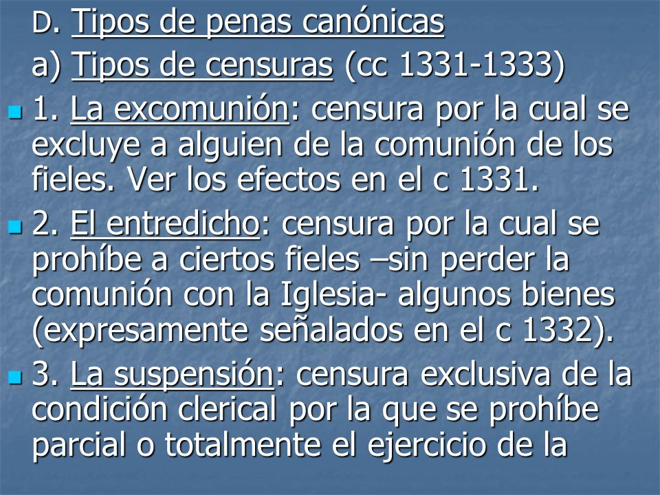D. Tipos de penas canónicas a) Tipos de censuras (cc 1331-1333) 1. La excomunión: censura por la cual se excluye a alguien de la comunión de los fiele