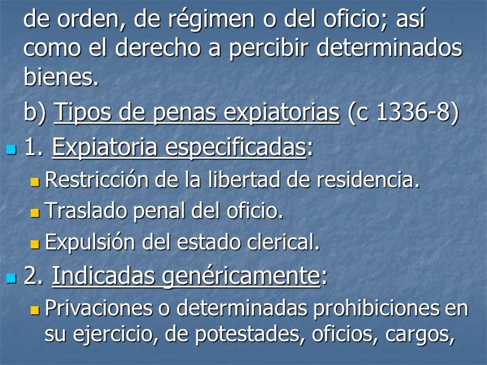 de orden, de régimen o del oficio; así como el derecho a percibir determinados bienes. b) Tipos de penas expiatorias (c 1336-8) 1. Expiatoria especifi