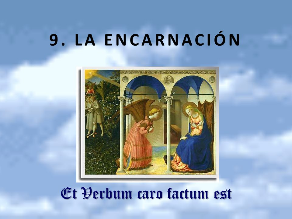 9. LA ENCARNACIÓN Et Verbum caro factum est