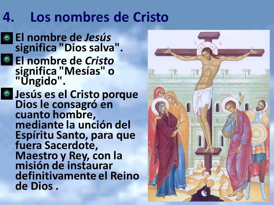 4.Los nombres de Cristo El nombre de Jesús significa