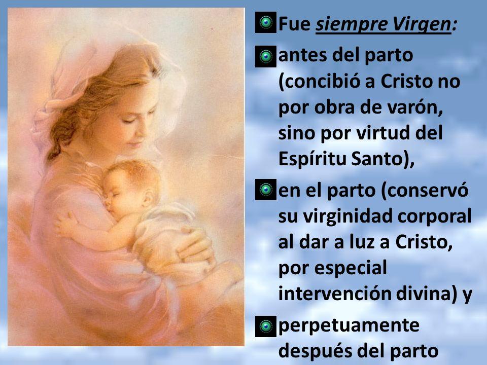 Fue siempre Virgen: antes del parto (concibió a Cristo no por obra de varón, sino por virtud del Espíritu Santo), en el parto (conservó su virginidad