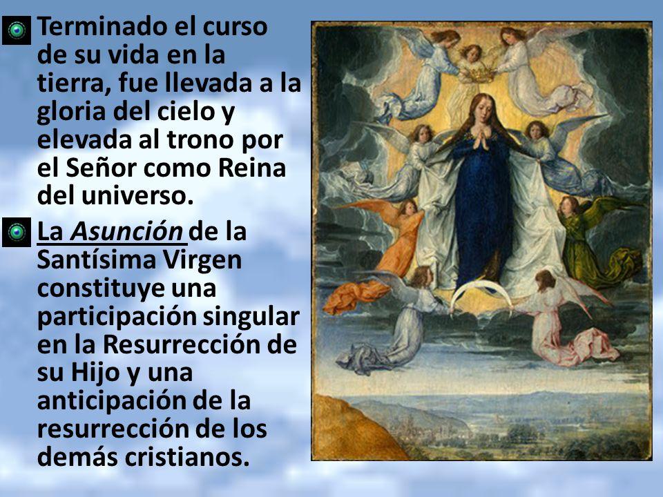 Terminado el curso de su vida en la tierra, fue llevada a la gloria del cielo y elevada al trono por el Señor como Reina del universo. La Asunción de