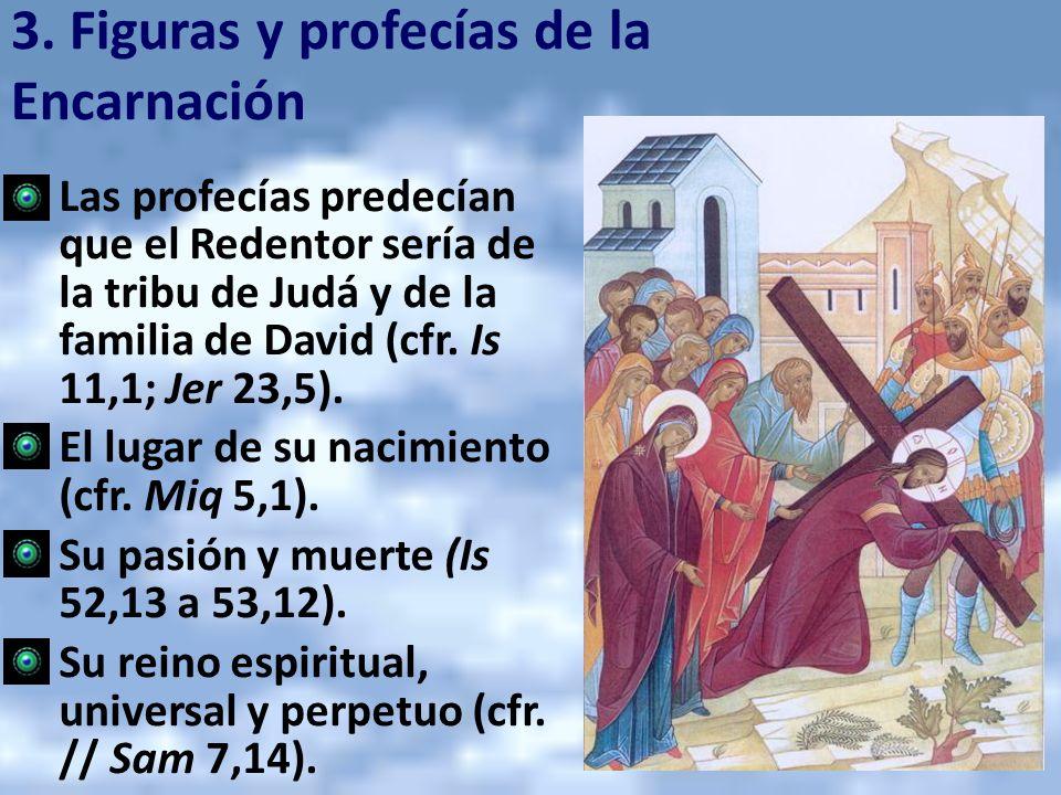 3. Figuras y profecías de la Encarnación Las profecías predecían que el Redentor sería de la tribu de Judá y de la familia de David (cfr. Is 11,1; Jer