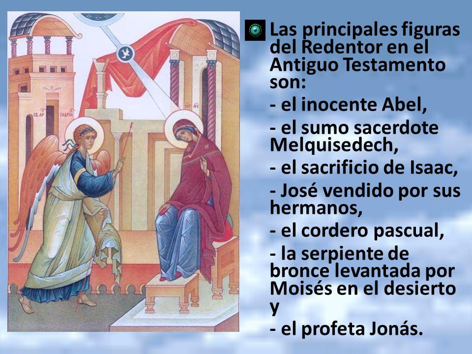 Las principales figuras del Redentor en el Antiguo Testamento son: - el inocente Abel, - el sumo sacerdote Melquisedech, - el sacrificio de Isaac, - J