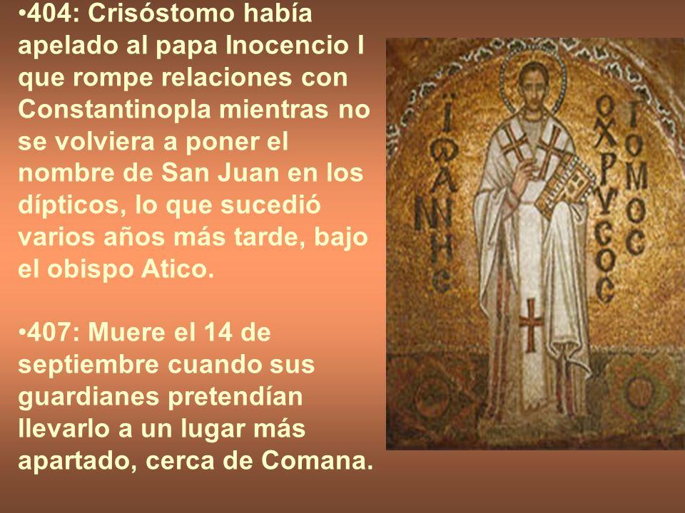 404: Crisóstomo había apelado al papa Inocencio I que rompe relaciones con Constantinopla mientras no se volviera a poner el nombre de San Juan en los