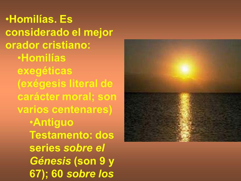 Homilías. Es considerado el mejor orador cristiano: Homilías exegéticas (exégesis literal de carácter moral; son varios centenares) Antiguo Testamento