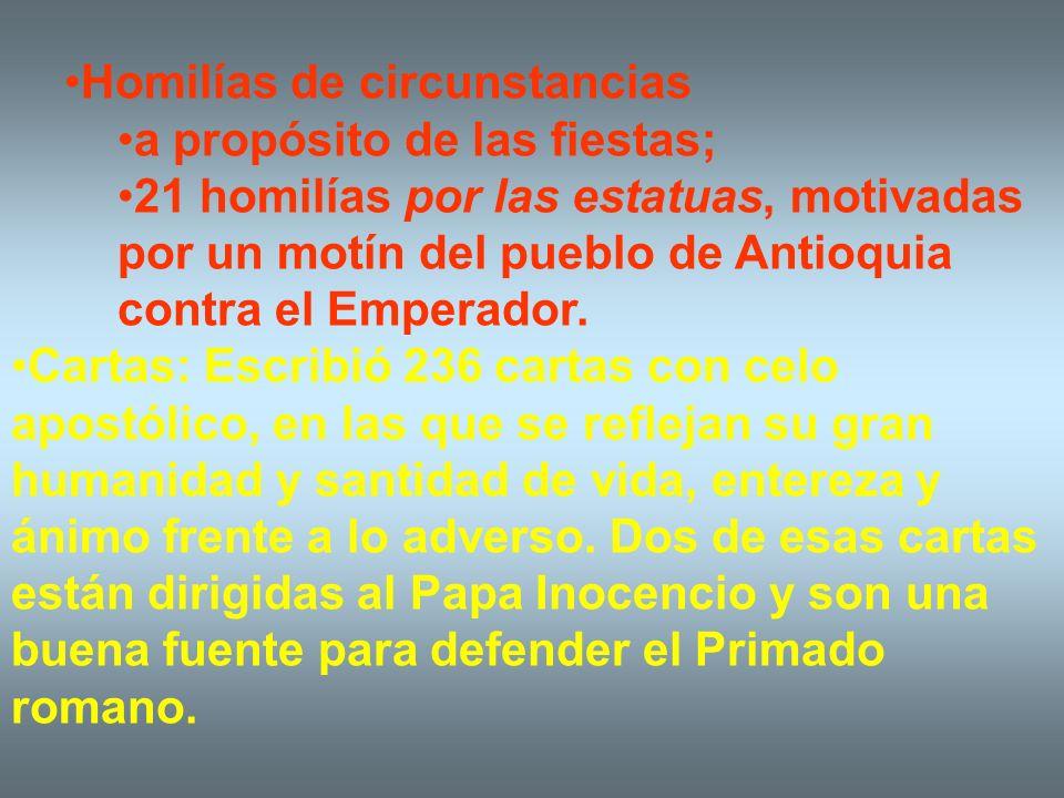 Homilías de circunstancias a propósito de las fiestas; 21 homilías por las estatuas, motivadas por un motín del pueblo de Antioquia contra el Emperado
