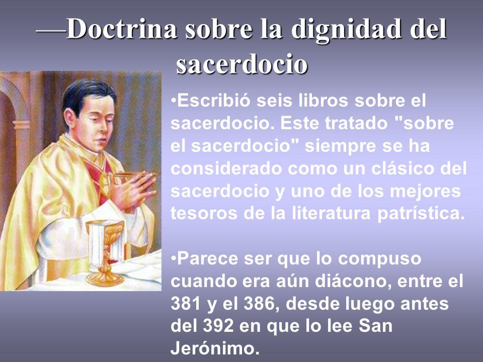 Doctrina sobre la dignidad del sacerdocioDoctrina sobre la dignidad del sacerdocio Escribió seis libros sobre el sacerdocio. Este tratado