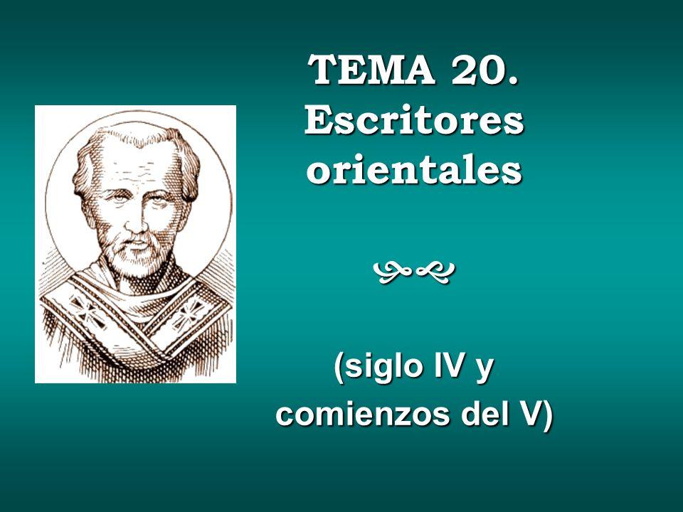 TEMA 20. Escritores orientales (siglo IV y comienzos del V)