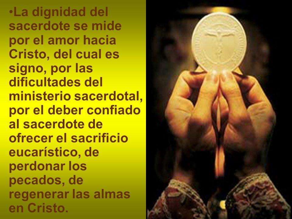 La dignidad del sacerdote se mide por el amor hacia Cristo, del cual es signo, por las dificultades del ministerio sacerdotal, por el deber confiado a