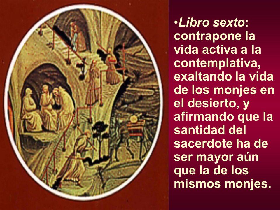 Libro sexto: contrapone la vida activa a la contemplativa, exaltando la vida de los monjes en el desierto, y afirmando que la santidad del sacerdote h