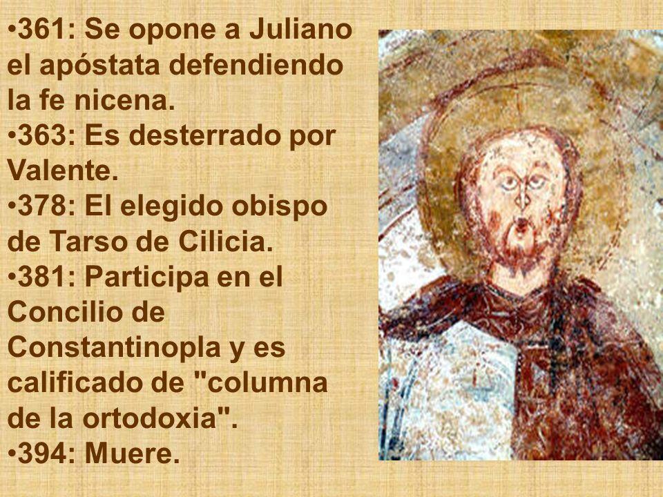 361: Se opone a Juliano el apóstata defendiendo la fe nicena. 363: Es desterrado por Valente. 378: El elegido obispo de Tarso de Cilicia. 381: Partici
