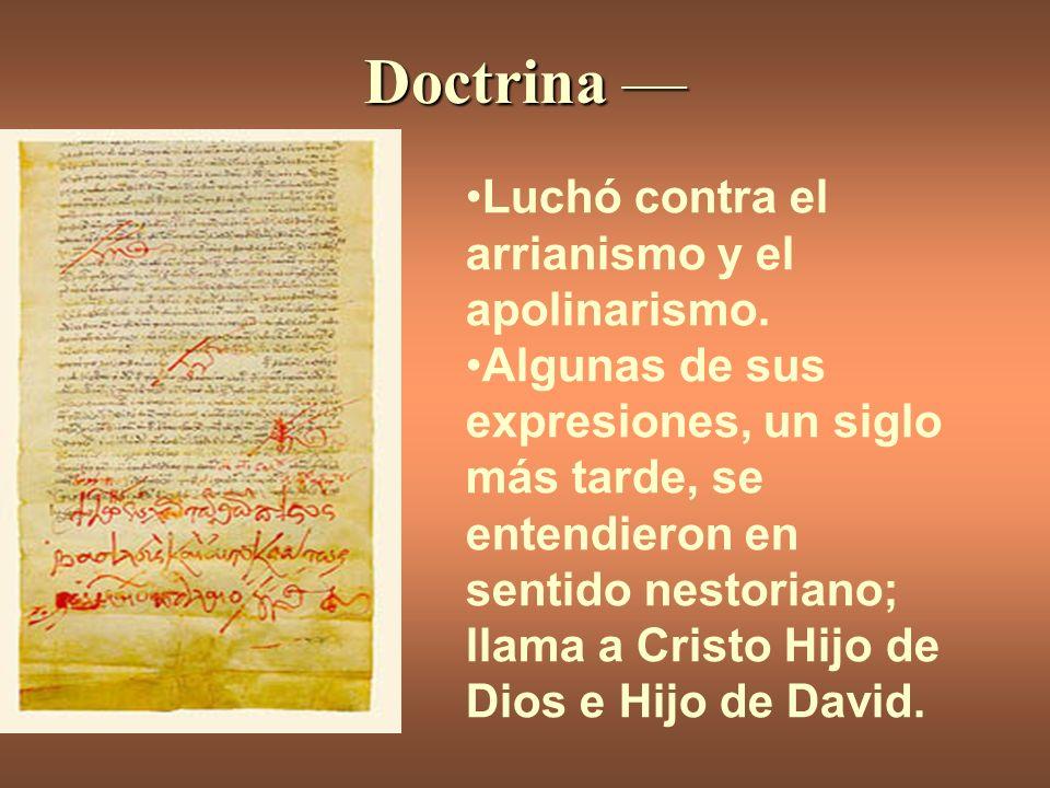 Doctrina Doctrina Luchó contra el arrianismo y el apolinarismo. Algunas de sus expresiones, un siglo más tarde, se entendieron en sentido nestoriano;