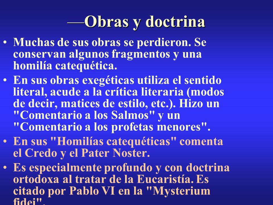 Obras y doctrinaObras y doctrina Muchas de sus obras se perdieron. Se conservan algunos fragmentos y una homilía catequética. En sus obras exegéticas