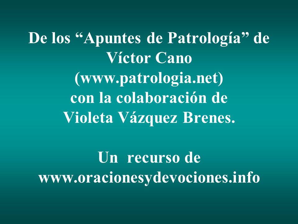 De los Apuntes de Patrología de Víctor Cano (www.patrologia.net) con la colaboración de Violeta Vázquez Brenes. Un recurso de www.oracionesydevociones