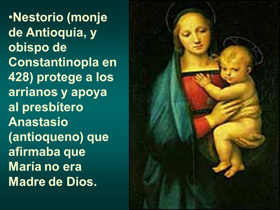 Nestorio (monje de Antioquía, y obispo de Constantinopla en 428) protege a los arrianos y apoya al presbítero Anastasio (antioqueno) que afirmaba que María no era Madre de Dios.