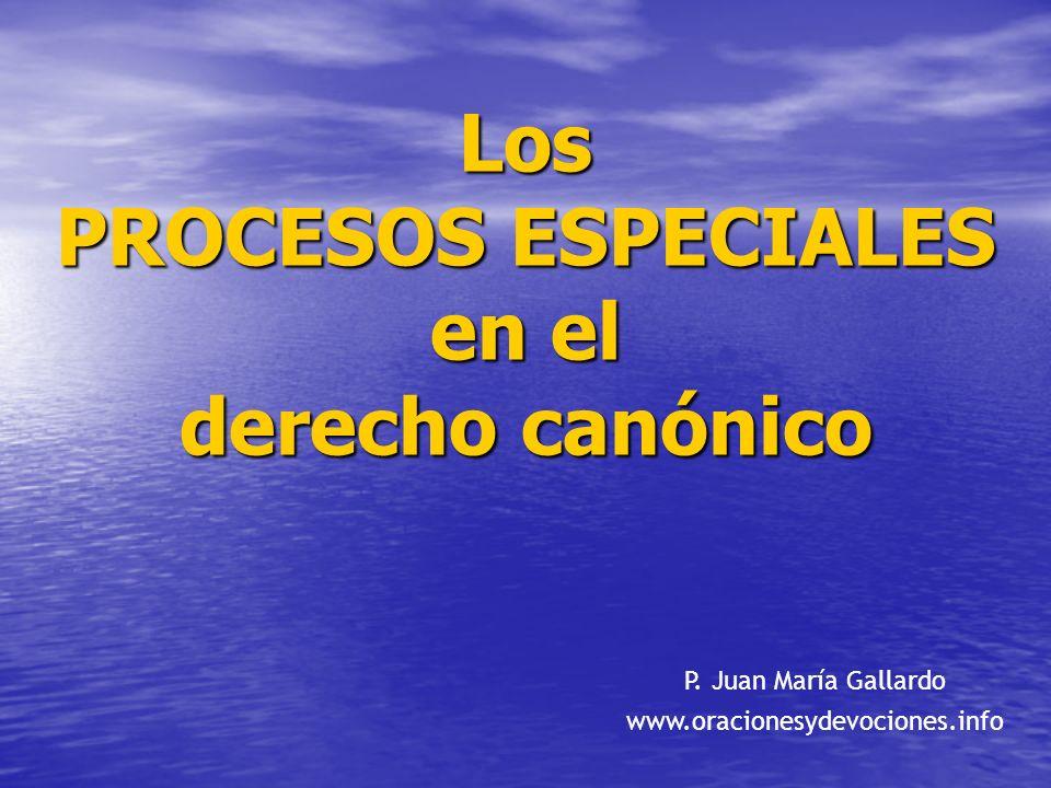 Los PROCESOS ESPECIALES en el derecho canónico P. Juan María Gallardo www.oracionesydevociones.info