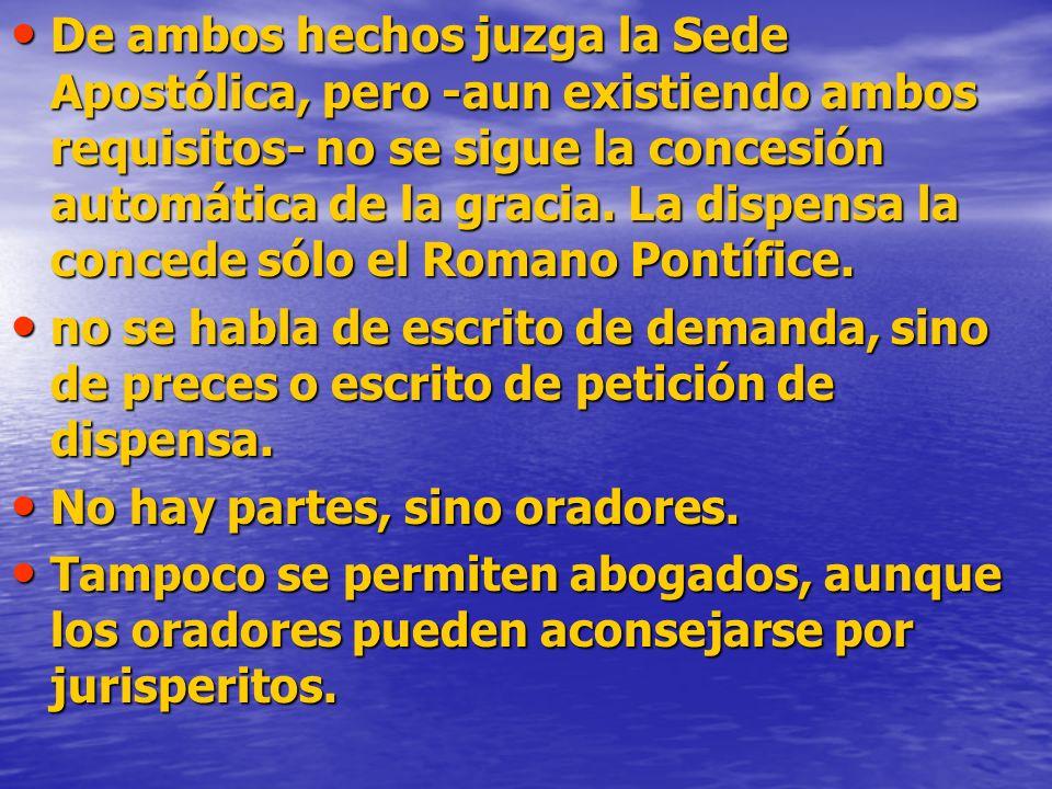 De ambos hechos juzga la Sede Apostólica, pero -aun existiendo ambos requisitos- no se sigue la concesión automática de la gracia.