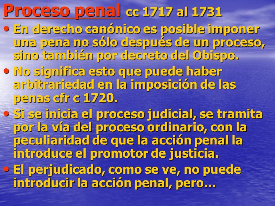 Proceso penal cc 1717 al 1731 En derecho canónico es posible imponer una pena no sólo después de un proceso, sino también por decreto del Obispo.