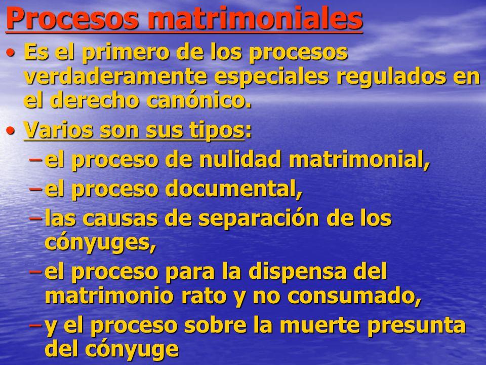 Procesos matrimoniales Es el primero de los procesos verdaderamente especiales regulados en el derecho canónico.Es el primero de los procesos verdaderamente especiales regulados en el derecho canónico.