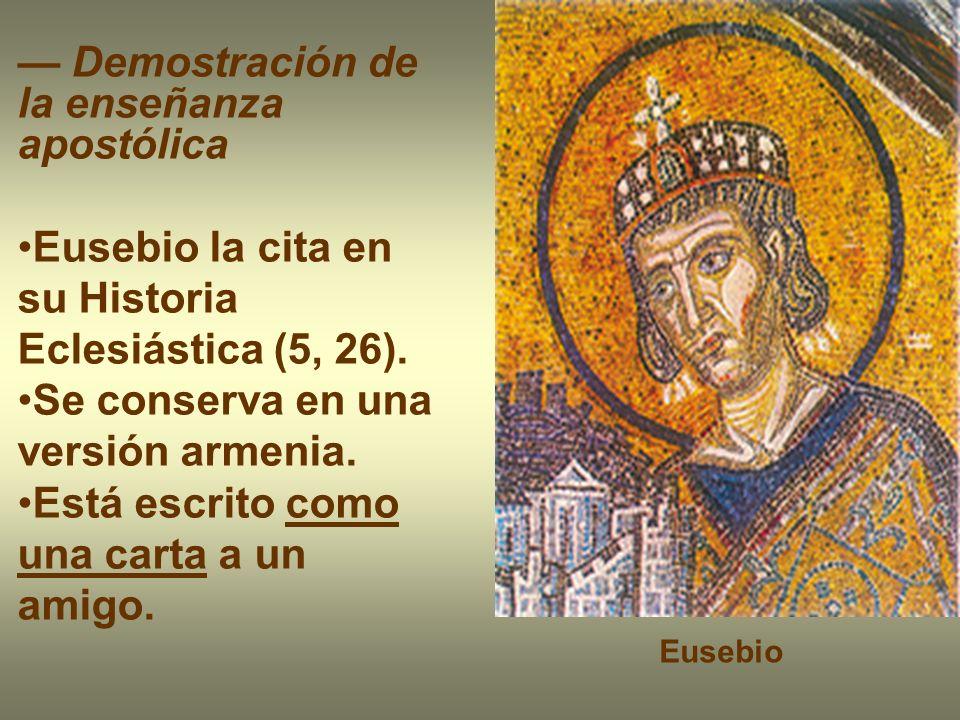 Demostración de la enseñanza apostólica Eusebio la cita en su Historia Eclesiástica (5, 26). Se conserva en una versión armenia. Está escrito como una