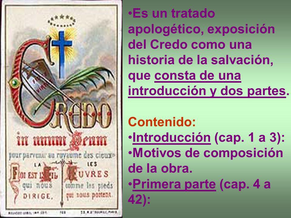 Es un tratado apologético, exposición del Credo como una historia de la salvación, que consta de una introducción y dos partes. Contenido: Introducció