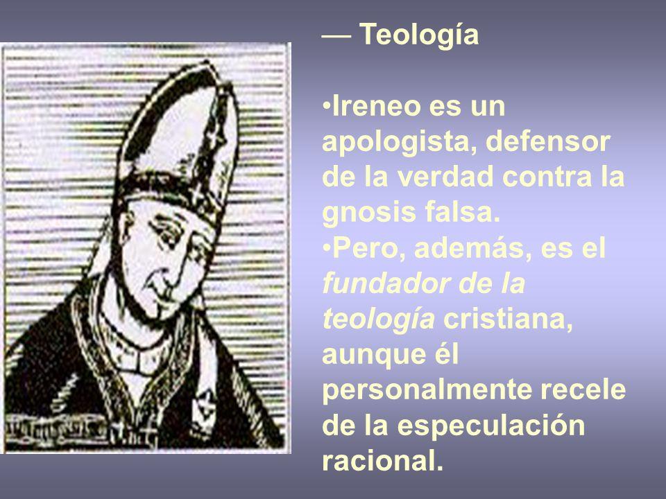 Teología Ireneo es un apologista, defensor de la verdad contra la gnosis falsa. Pero, además, es el fundador de la teología cristiana, aunque él perso