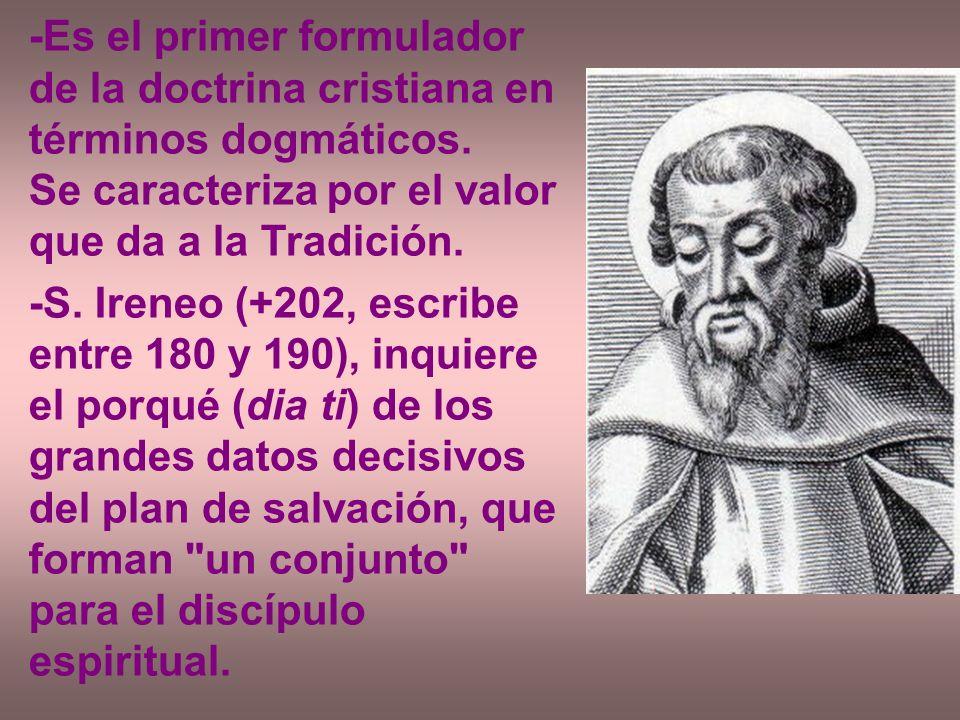 -Es el primer formulador de la doctrina cristiana en términos dogmáticos. Se caracteriza por el valor que da a la Tradición. -S. Ireneo (+202, escribe