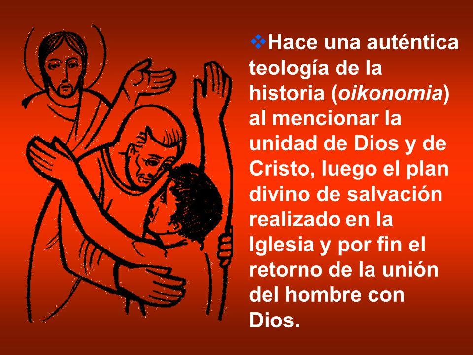 Hace una auténtica teología de la historia (oikonomia) al mencionar la unidad de Dios y de Cristo, luego el plan divino de salvación realizado en la I