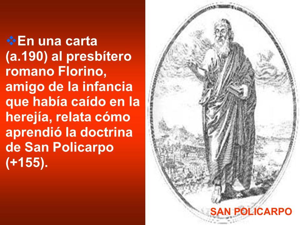 En una carta (a.190) al presbítero romano Florino, amigo de la infancia que había caído en la herejía, relata cómo aprendió la doctrina de San Policar