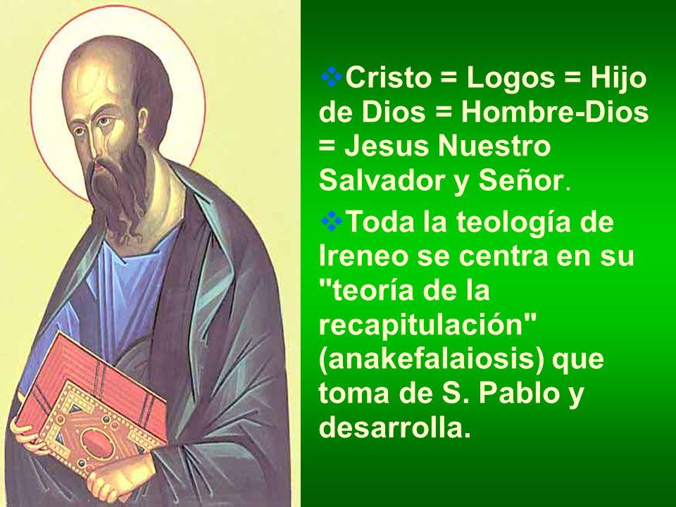 Cristo = Logos = Hijo de Dios = Hombre-Dios = Jesus Nuestro Salvador y Señor. Toda la teología de Ireneo se centra en su