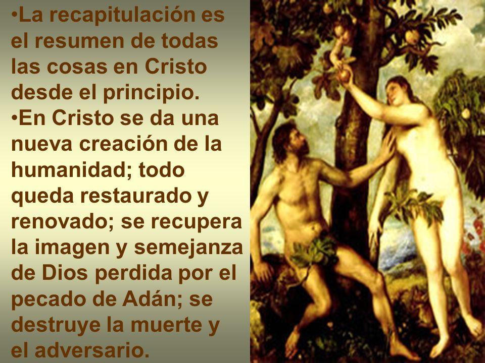 La recapitulación es el resumen de todas las cosas en Cristo desde el principio. En Cristo se da una nueva creación de la humanidad; todo queda restau