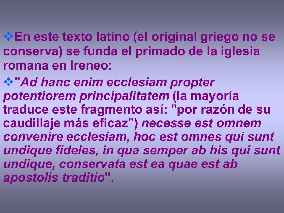 En este texto latino (el original griego no se conserva) se funda el primado de la iglesia romana en Ireneo: