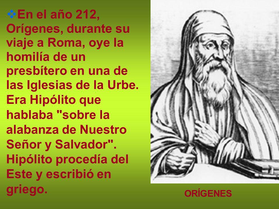 En el año 212, Orígenes, durante su viaje a Roma, oye la homilía de un presbítero en una de las Iglesias de la Urbe. Era Hipólito que hablaba