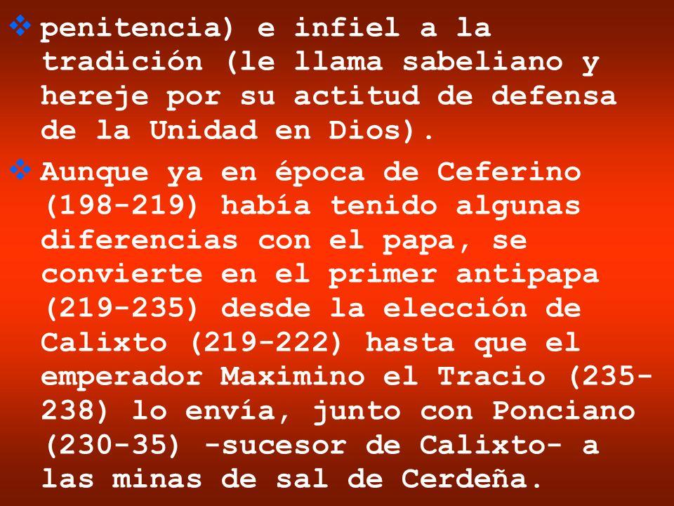 penitencia) e infiel a la tradición (le llama sabeliano y hereje por su actitud de defensa de la Unidad en Dios). Aunque ya en época de Ceferino (198-