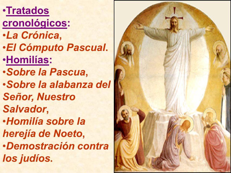 Tratados cronológicos: La Crónica, El Cómputo Pascual. Homilías: Sobre la Pascua, Sobre la alabanza del Señor, Nuestro Salvador, Homilía sobre la here