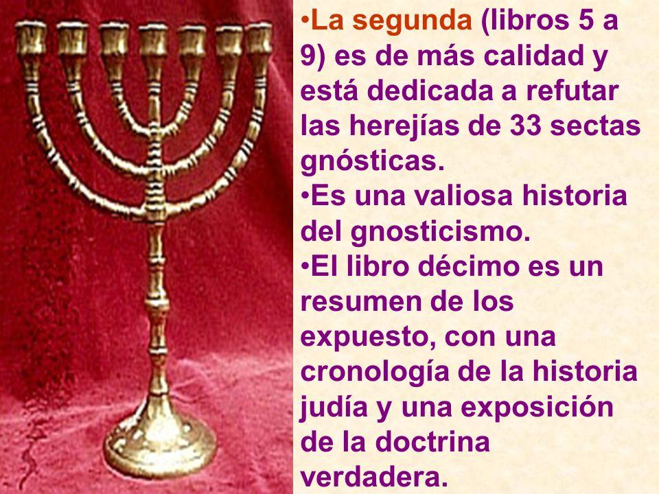 La segunda (libros 5 a 9) es de más calidad y está dedicada a refutar las herejías de 33 sectas gnósticas. Es una valiosa historia del gnosticismo. El