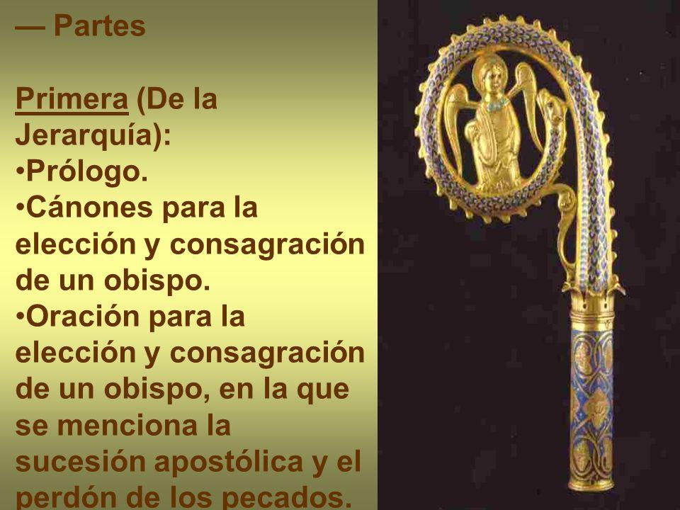 Partes Primera (De la Jerarquía): Prólogo. Cánones para la elección y consagración de un obispo. Oración para la elección y consagración de un obispo,