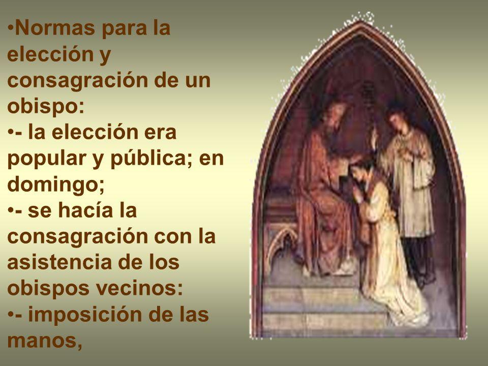 Normas para la elección y consagración de un obispo: - la elección era popular y pública; en domingo; - se hacía la consagración con la asistencia de