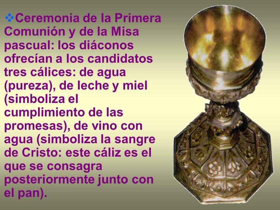 Ceremonia de la Primera Comunión y de la Misa pascual: los diáconos ofrecían a los candidatos tres cálices: de agua (pureza), de leche y miel (simboli