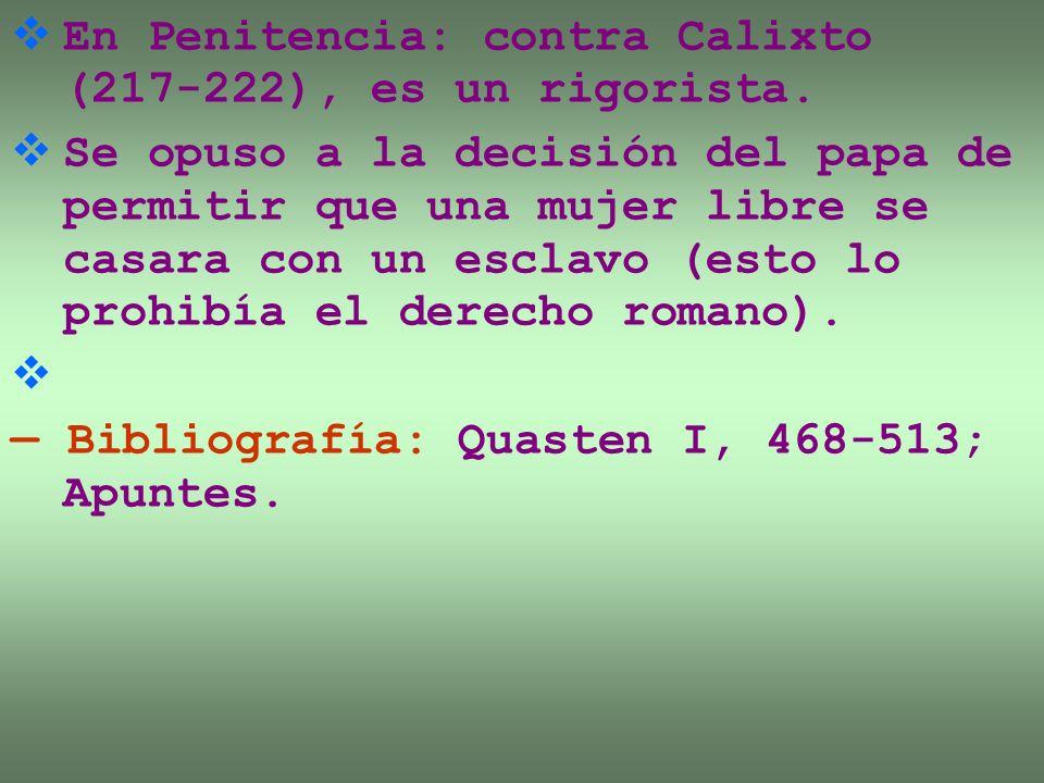 En Penitencia: contra Calixto (217-222), es un rigorista. Se opuso a la decisión del papa de permitir que una mujer libre se casara con un esclavo (es