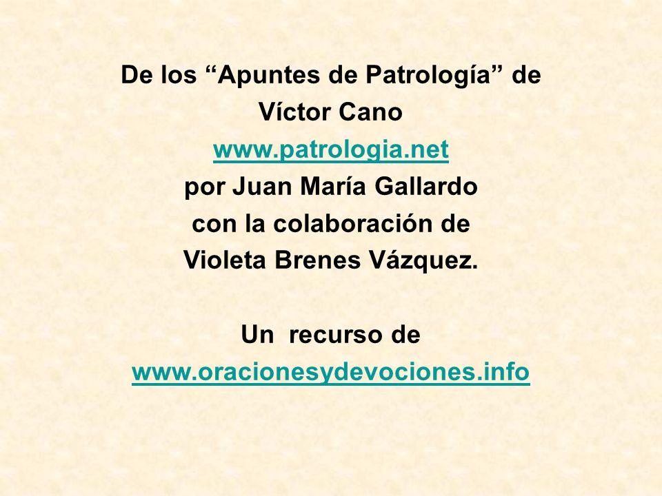 De los Apuntes de Patrología de Víctor Cano www.patrologia.net por Juan María Gallardo con la colaboración de Violeta Brenes Vázquez. Un recurso de ww