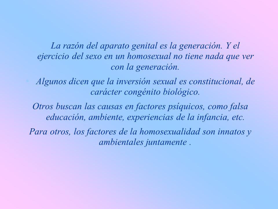 El homosexual, aunque no sea un pervertido, es un invertido que ha sufrido una desviación del instinto sexual natural. Los defensores de la homosexual
