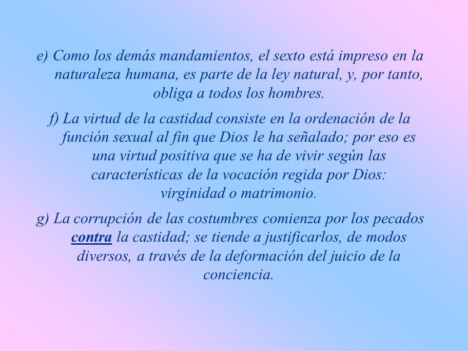 b) El sexto mandamiento protege el amor humano y señala el camino moral para que el individuo coopere libremente en el plan de la creación, usando la