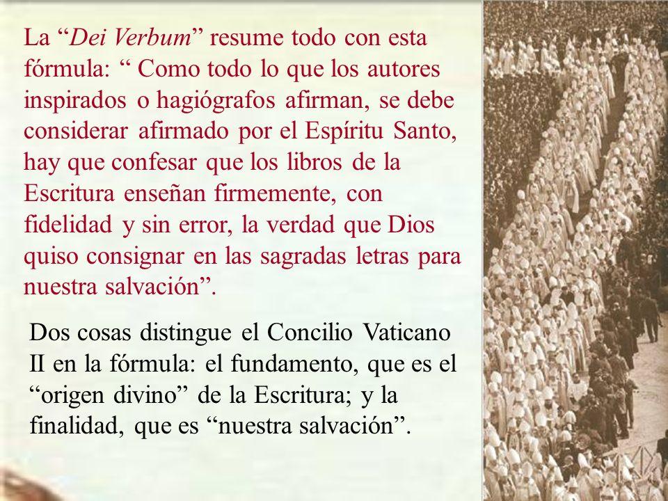 La Dei Verbum resume todo con esta fórmula: Como todo lo que los autores inspirados o hagiógrafos afirman, se debe considerar afirmado por el Espíritu
