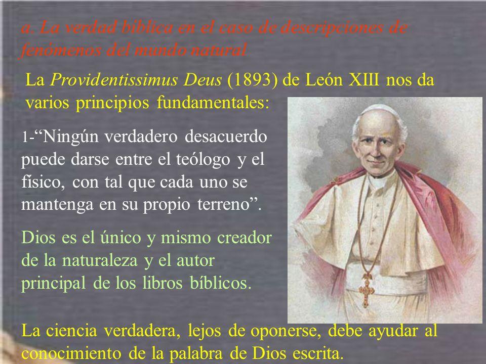 a. La verdad bíblica en el caso de descripciones de fenómenos del mundo natural La Providentissimus Deus (1893) de León XIII nos da varios principios