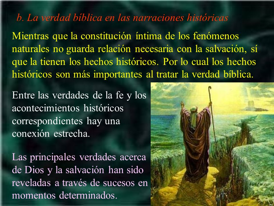 b. La verdad bíblica en las narraciones históricas Mientras que la constitución íntima de los fenómenos naturales no guarda relación necesaria con la